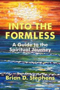 Into the Formless by Brian D. Stephens, spiritual book